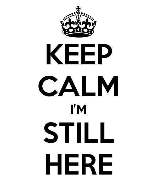 keep-calm-i-m-still-here-4.png